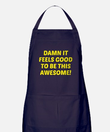 Damn It Feels Good To Be This Awesome! Apron (dark