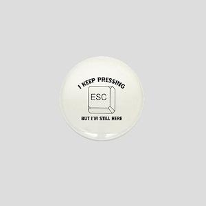 I Keep Pressing ESC But I'm Still Here Mini Button