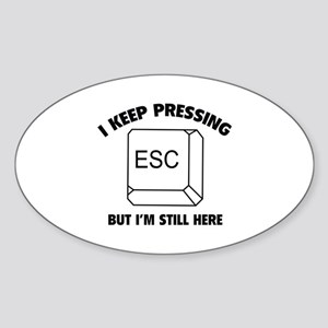 I Keep Pressing ESC But I'm Still Here Sticker (Ov