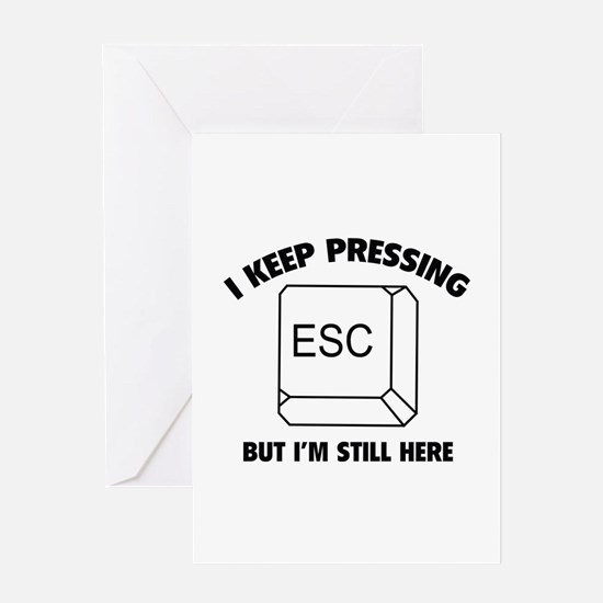 I Keep Pressing ESC But I'm Still Here Greeting Ca