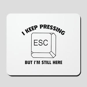 I Keep Pressing ESC But I'm Still Here Mousepad