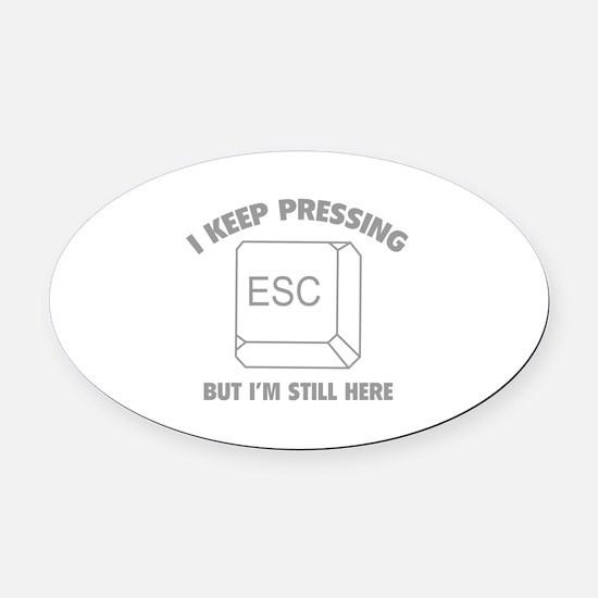 I Keep Pressing ESC But I'm Still Here Oval Car Ma