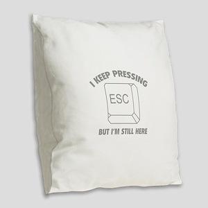 I Keep Pressing ESC But I'm Still Here Burlap Thro