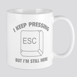 I Keep Pressing ESC But I'm Still Here Mug