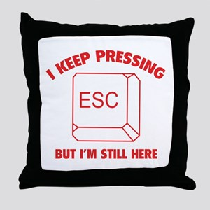 I Keep Pressing ESC But I'm Still Here Throw Pillo