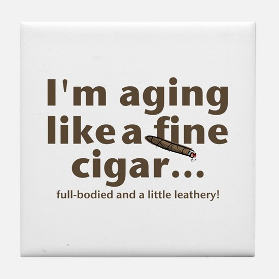 Aging Like Fine Cigars Tile Coaster