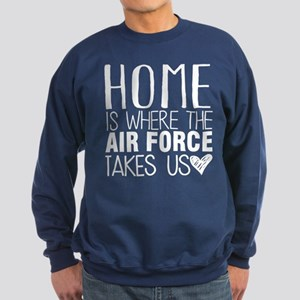 HOME IS WHERE THE AIR FORCE TAKES US Sweatshirt
