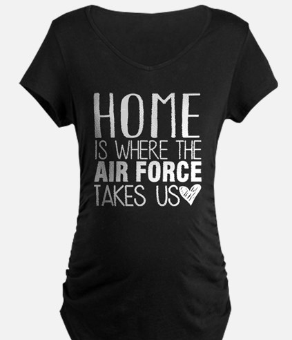 HOME IS WHERE THE AIR FORCE TAKES US Maternity T-S