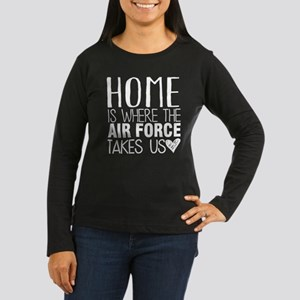 HOME IS WHERE THE AIR FORCE TAKES US Long Sleeve T