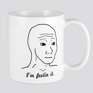 im feelin it Mugs