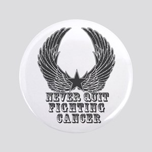 """Never Quit Fighting Cancer 3.5"""" Button"""
