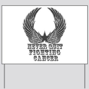 Never Quit Fighting Cancer Yard Sign