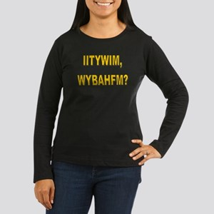 IITYWIMWYBAHFM Long Sleeve T-Shirt
