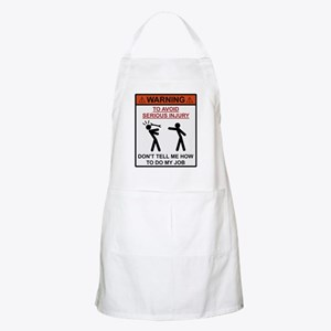 Warning - Dont Tell Me How To Do My Job Apron