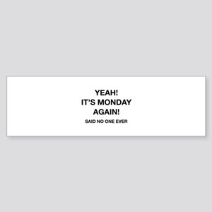Yeah! It's Monday Again! Said No One Ever Sticker