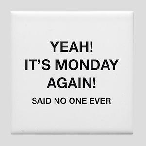 Yeah! It's Monday Again! Said No One Ever Tile Coa