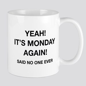Yeah! It's Monday Again! Said No One Ever Mug
