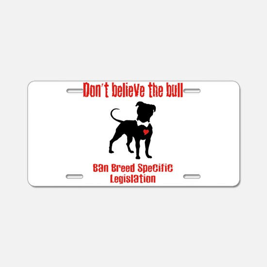 Don't Believe the Bull Aluminum License Plate