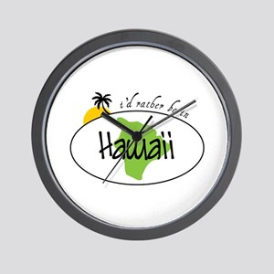 Id ratber be in Hawaii Wall Clock