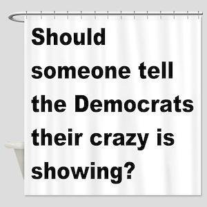 Democrat Crazy Showing Shower Curtain