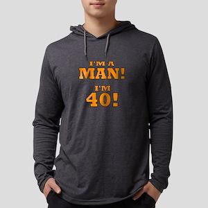 I'm a Man! I'm 40! Long Sleeve T-Shirt