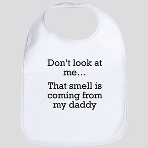 That Smell Is Coming From My Daddy Bib