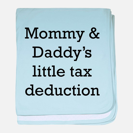 Mommy And Daddys Little Tax Deduction baby blanket