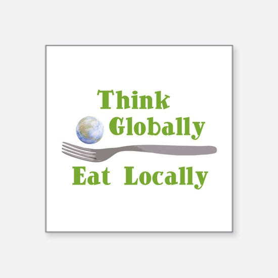 "Cute Think globally act locally Square Sticker 3"" x 3"""