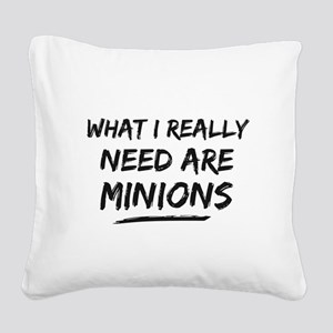 What I Really Need Are Minions Square Canvas Pillo