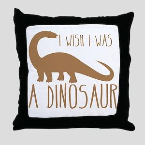 I wish I was a DINOSAUR Throw Pillow