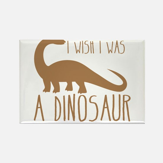 I wish I was a DINOSAUR Magnets