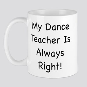 My Dance Teacher Is Always Ri Mug