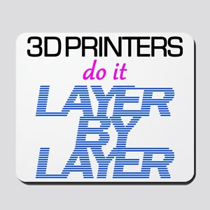 3D Printers do it layer by layer Mousepad