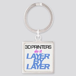 3D Printers do it layer by layer Square Keychain