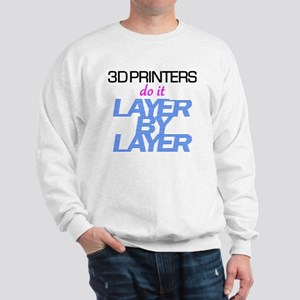 3D Printers do it layer by layer Sweatshirt