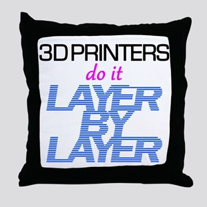3D Printers do it layer by layer Throw Pillow