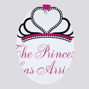 The Princess Has Arrived Ornament (Oval)