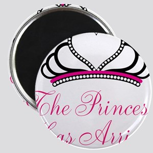 The Princess Has Arrived Magnets