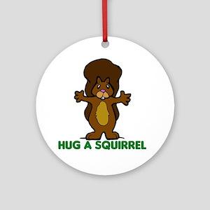 Hug a Squirrel Ornament (Round)