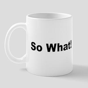 So What Tees! Mug