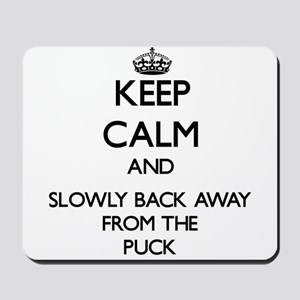 Keep calm and slowly back away from Puck Mousepad