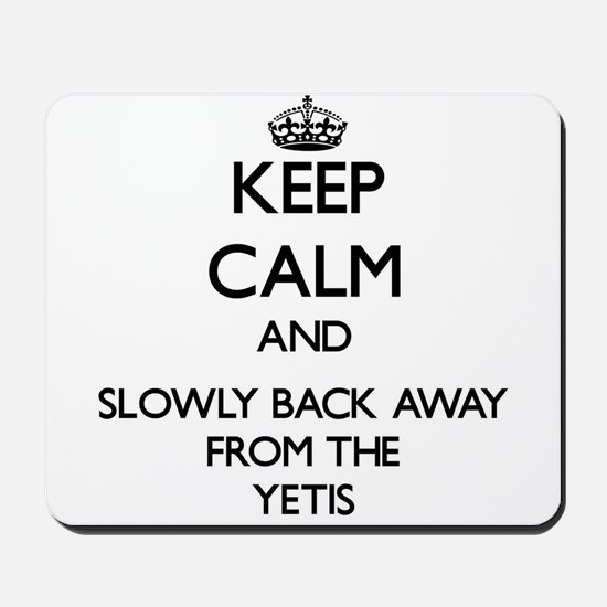 Keep calm and slowly back away from Yetis Mousepad