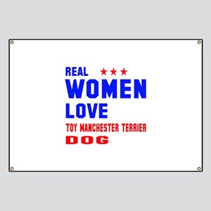 Real Women Love Toy Manchester Terrier Dog Banner