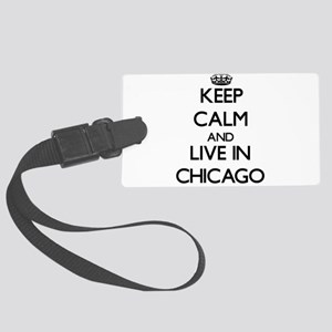 Keep Calm and live in Chicago Luggage Tag