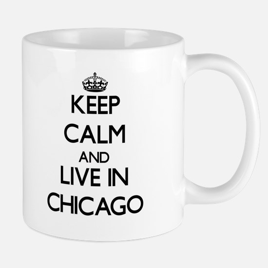 Keep Calm and live in Chicago Mugs