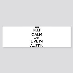 Keep Calm and live in Austin Bumper Sticker