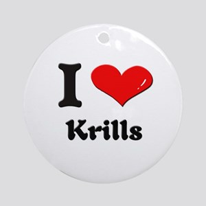 I love krills  Ornament (Round)