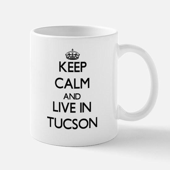 Keep Calm and live in Tucson Mugs