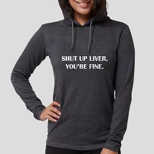 Shut up liver... Long Sleeve T-Shirt