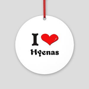 I love hyenas  Ornament (Round)